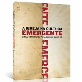 A Igreja na Cultura Emergente | Leonard Sweet
