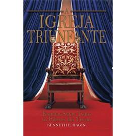 A Igreja Triunfante | Kenneth e Hagin