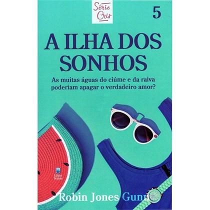 A Ilha dos Sonhos | Série Cris Vol. 5 | Robin Jones Gunn | Nova Edição