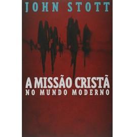 A Missão Cristã No Mundo Moderno | John Stott