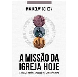 A Missão Da Igreja Hoje | Michael W. Goheen