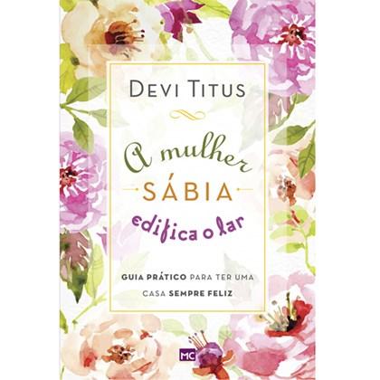A Mulher Sábia Edifica o Lar | Devi Titus
