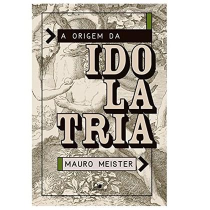 A Origem da Idolatria | Mauro Meister