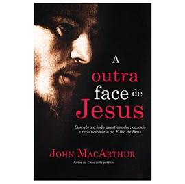 A Outra Face de Jesus | John MacArthur