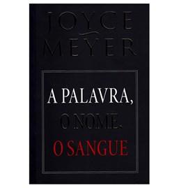 A Palavra, O Nome, O Sangue | Joyce Meyer