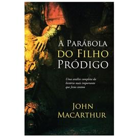 A Parábola do Filho Pródigo | John MacArthur