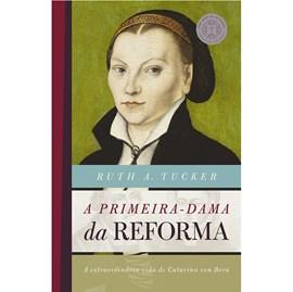 A Primeira-Dama da Reforma | Ruth A. Tucker