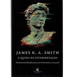 A queda da Interpretação | James K. A. Smith