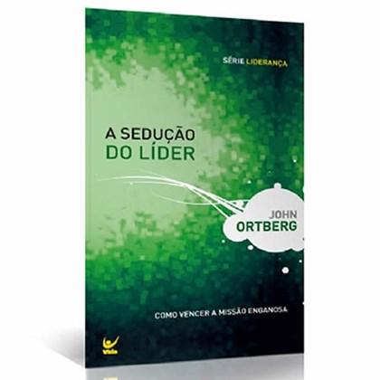 A Sedução do Líder | John Ortberg