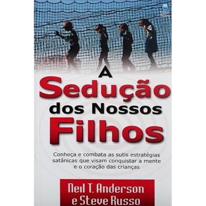 A Sedução dos Nossos Filhos | Neil T. Anderson