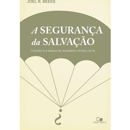 A Segurança da salvação   Joel Beeke