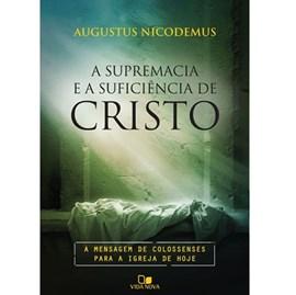 A Supremacia e a suficiência de Cristo | Augustus Nicodemus Lopes