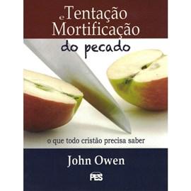 A Tentação e Mortificação do Pecado | John Owen