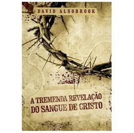 A Tremenda Revelação do Sangue de Cristo | David Alsobrook