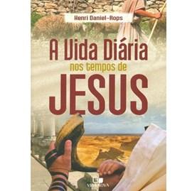 A Vida diária nos tempos de Jesus | Henri Daniel-Rops