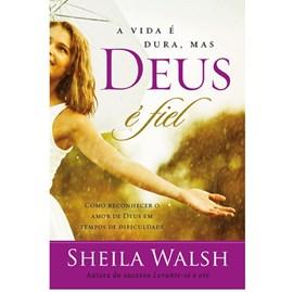 A Vida é Dura mas Deus é Fiel | Sheila Walsh