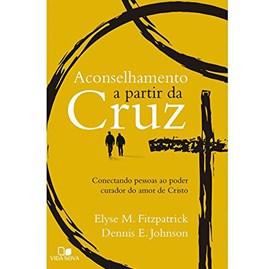 Aconselhamento a Partir da Cruz | Elyse Fitzpatrickt