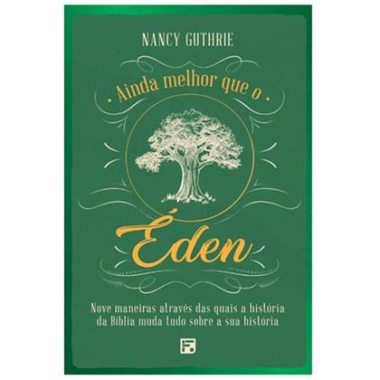 Ainda Melhor que o Éden | Nancy Guthrie