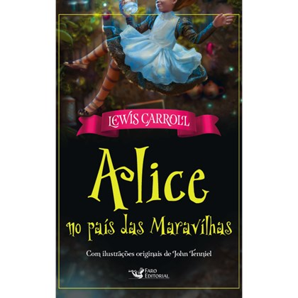 Alice no país das Maravilhas   Lewis Carroil   Com ilustrações originais