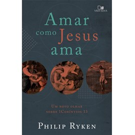 Amar como Jesus ama | Philip Graham Ryken