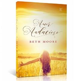 Amor Audacioso | Beth Moore