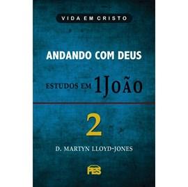 Andando com Deus - Estudos em 1 João | Vol. 2 | D. Martyn Lloyd-Jones