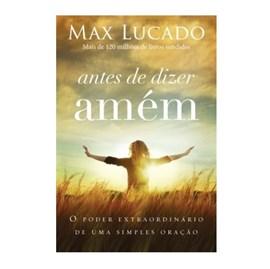 Antes de Dizer Amém | Max Lucado