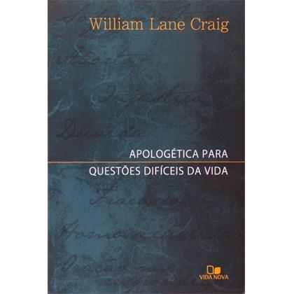 Apologética Para Questões Difíceis da Vida | William Lane Graig