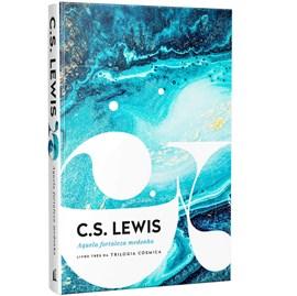 Aquela Fortaleza Medonha | C. S. Lewis