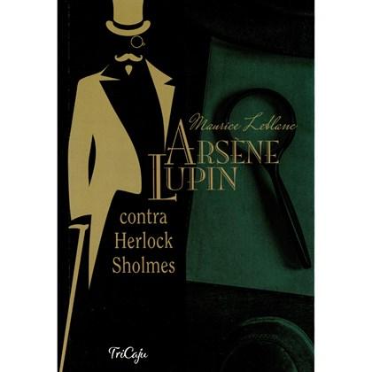 Arsene Lupin contra Herlock Sholmes   Maurice Leblanc   Tricaju