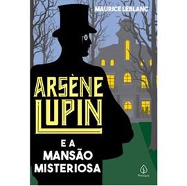 Arsene Lupin e a mansão misteriosa | Maurice Leblanc