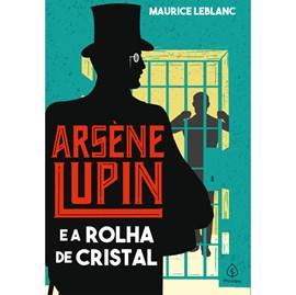 Arsene Lupin e a Rolha de Cristal | Maurice Leblanc