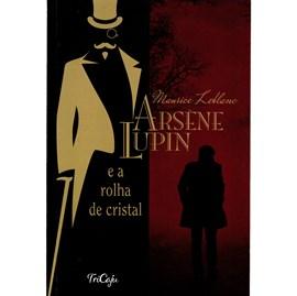 Arsene Lupin e a Rolha de Cristal | Maurice Leblanc | Tricaju