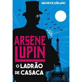 Arsene Lupin o Ladrão de Casaca | Maurice Leblanc