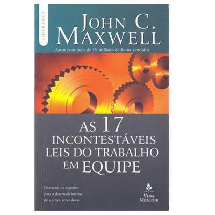 As 17 Incontestáveis Leis do Trabalho em Equipe | John C. Maxwell