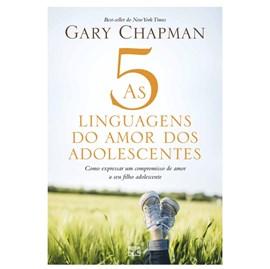 As 5 Linguagens do Amor dos Adolescentes   Gary Chapman