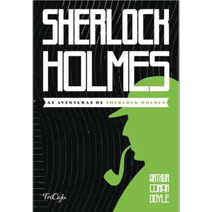 As aventuras de Sherlock Holmes   Arthur Conan Doyle   Tricaju