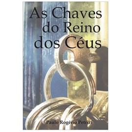 As chaves do Reino dos Céus | Paulo Rogério Petrizi