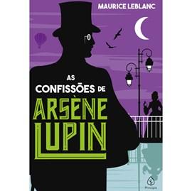As confissões de Arsene Lupin | Maurice Leblanc