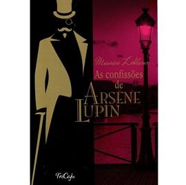 As confissões de Arsene Lupin | Maurice Leblanc | Tricaju