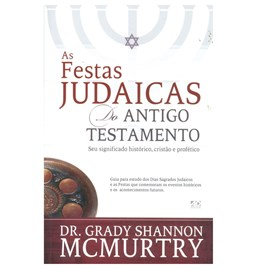 As Festas Judaicas do Antigo Testamento | Dr. Grady Shannon McMurtry