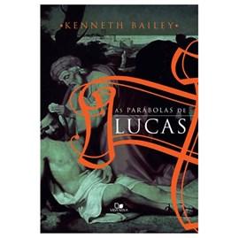 As Parábolas de Lucas | Kenneth E. Bailey