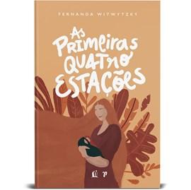 As primeiras Quatro Estações | Fernanda Witwytzky | Capa Dura