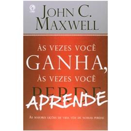 Às Vezes Voce Ganha as Vezes Voce Aprende | John C. Maxwell