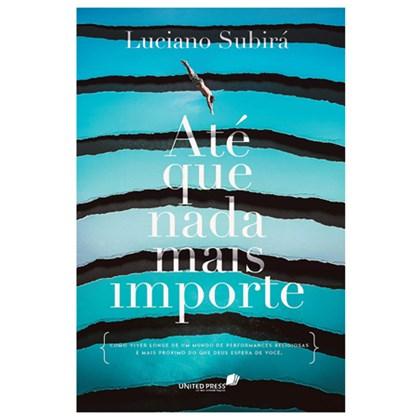 Até que Nada Mais Importe | Luciano Subirá