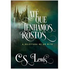 Até Que Tenhamos Rostos | C. S. Lewis