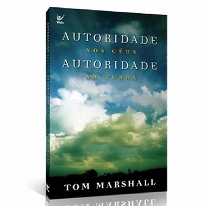Autoridade nos Céus, Autoridade na Terra | Tom Marshall
