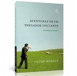 Aventuras de um Pregador Iniciante | Jilton Moraes