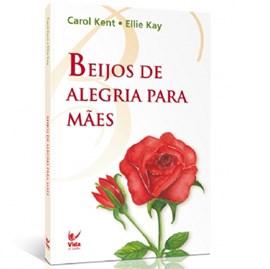 Beijos de Alegria para Mães | Carol Kent & Ellie Kay