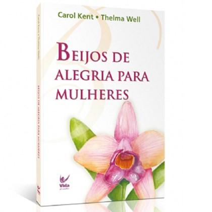 Beijos de Alegria para Mulheres   Carol Kent Thelma Well